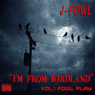 J-Fowl - Im From Birdland - Vol 1 Fowl Play